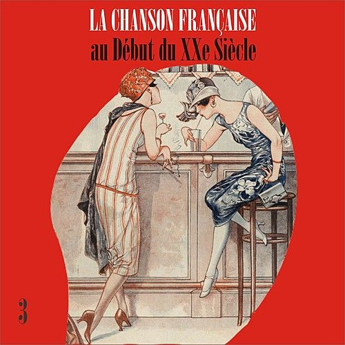 Play & Download La Chanson Française au Début du XXe Siècle, Volume 3 by Various Artists | Napster