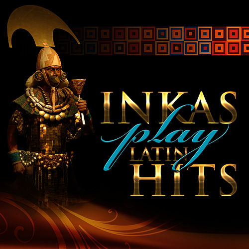 Play & Download Inkas Play Latin Hits by Hijos Del Sol | Napster