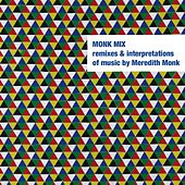 Play & Download Monk Mix: Remixes & Interpretations Of Music By Meredith Monk. Vol. 2 by Meredith Monk | Napster