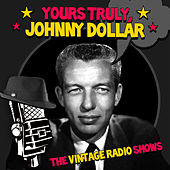 Play & Download The Vintage Radio Shows by Johnny Dollar Yours Truly | Napster