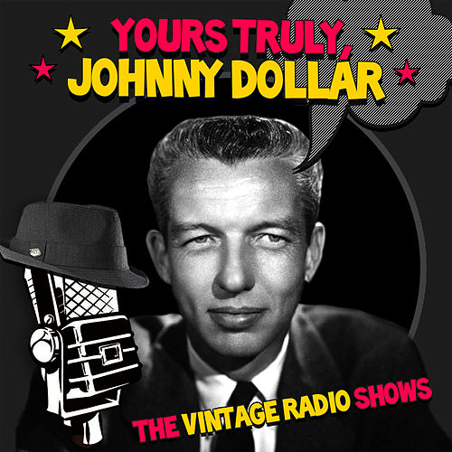 The Vintage Radio Shows by Johnny Dollar Yours Truly