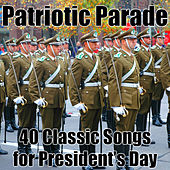 Play & Download Patriotic Parade: 40 Classic Songs for President's Day by Various Artists | Napster