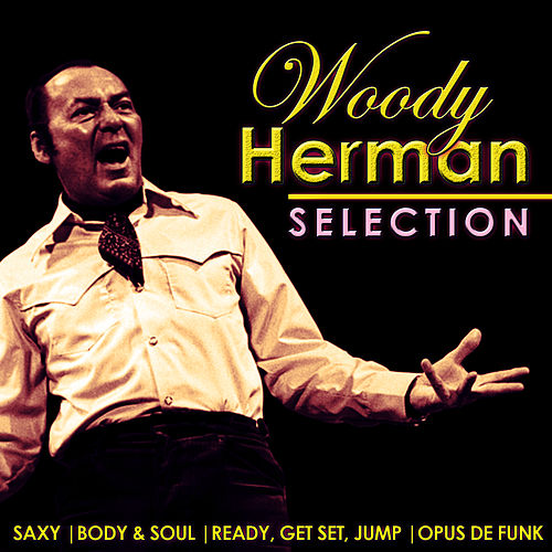 Play & Download Woody Herman Selection by Woody Herman | Napster