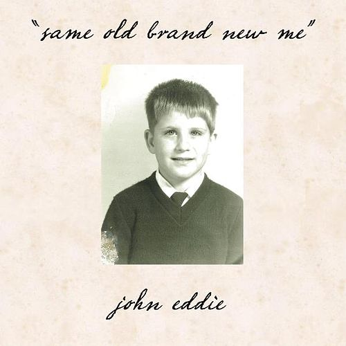 Play & Download Same Old Brand New Me by John Eddie | Napster