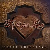 Play & Download Fight For Love by Scott Krippayne | Napster