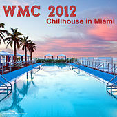 Play & Download WMC 2012: Chillhouse in Miami by Various Artists | Napster