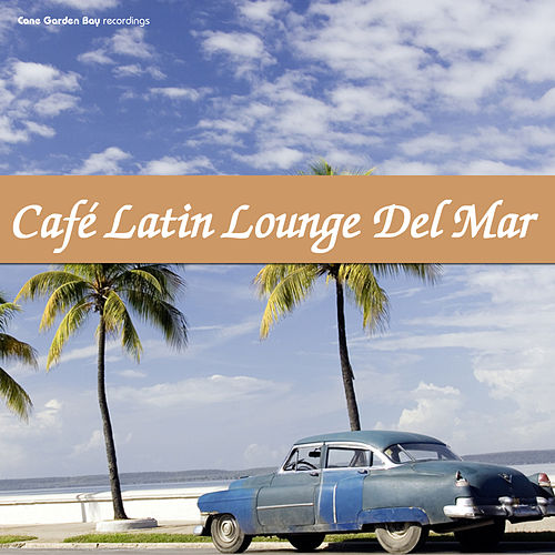 Play & Download Café Latin Lounge del Mar by Various Artists   Napster