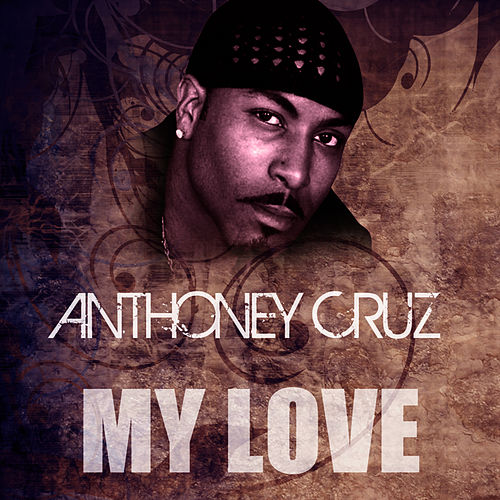 My Love by Anthony Cruz
