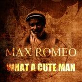 What A Cute Man by Max Romeo