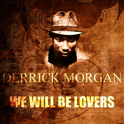 Play & Download We Will Be Lovers by Derrick Morgan | Napster