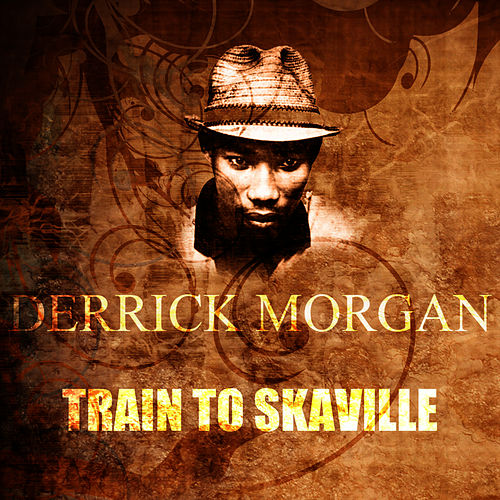 Play & Download Train To Skaville by Derrick Morgan | Napster