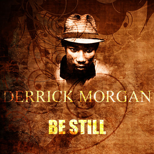 Play & Download Be Still by Derrick Morgan | Napster