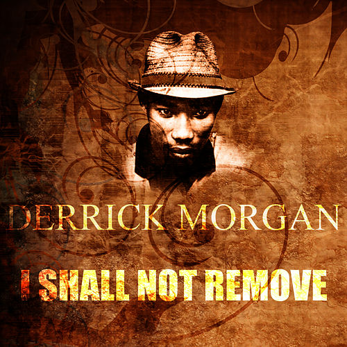 Play & Download I Shall Not Remove by Derrick Morgan | Napster