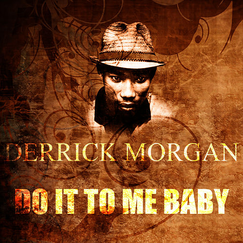 Play & Download Do It To Me Baby by Derrick Morgan | Napster