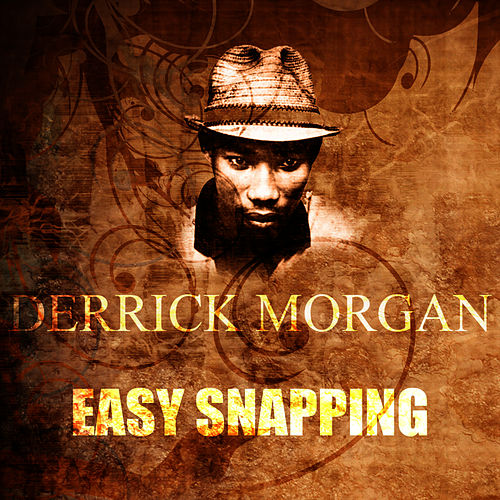 Play & Download Easy Snapping by Derrick Morgan | Napster
