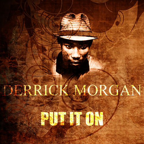Play & Download Put It On by Derrick Morgan | Napster