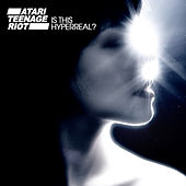Play & Download Is This Hyperreal? by Atari Teenage Riot | Napster