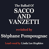 Here is to you (The ballad of Sacco and Vanzetti) - by Stéphane Pompougnac