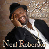 Play & Download My Mind Is Gone by Neal Roberson | Napster