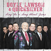 Play & Download Sing Me A Song About Jesus by Doyle Lawson | Napster