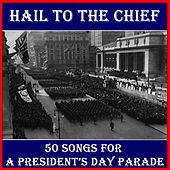Play & Download Hail to the Chief: 50 Songs for a Presidents' Day Parade by Various Artists | Napster