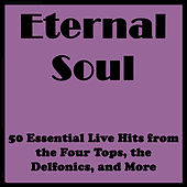 Play & Download Eternal Soul: 50 Essential Live Hits from the Four Tops, the Delfonics, and More by Various Artists | Napster