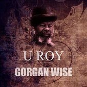 Play & Download Gorgan Wise by U-Roy | Napster