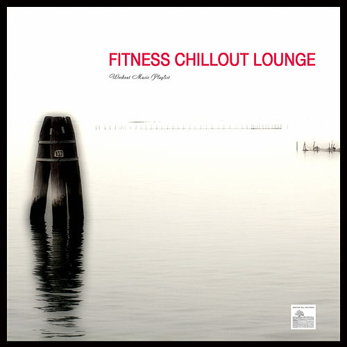 Fitness Chillout Lounge Music - Workout Music Playlist for Exercise, Fitness, Workout, Aerobics, Running, Walking, Weight Lifting, Cardio, Weight Loss, Abs by Fitness Chillout Lounge Workout