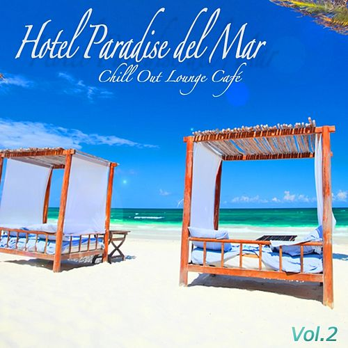 Play & Download Hotel Paradise del Mar, Vol.2 (Chill Out Lounge Café At Ibiza Costes Buddha Sunset Bar Club) by Various Artists | Napster