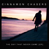 The Day That Never Came Ep by Cinnamon Chasers