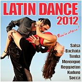 Latin Dance 2012 (Salsa, Bachata, Timba, Merengue, Reggaeton, Kuduro, Socca) by Various Artists