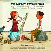 Un cadeau pour Sophie (Conte et chansons de Gilles Vigneault) by Various Artists