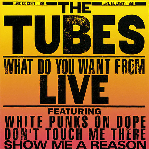 Play & Download What Do You Want From Live by The Tubes | Napster