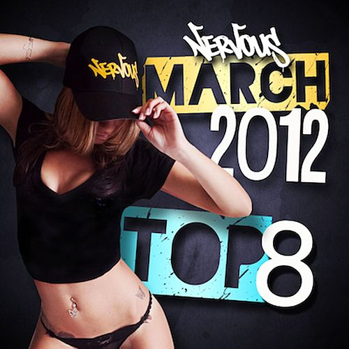 Play & Download Nervous March 2012 Top 8 by Various Artists | Napster