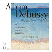 Play & Download Debussy: Le compositeur et ses interprètes by Various Artists | Napster