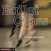 Play & Download Ballet Class: Pro Series 1 by Caleb Fawcett | Napster