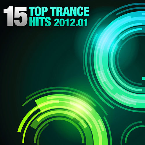 Play & Download 15 Top Trance Hits 2012.01 by Various Artists | Napster