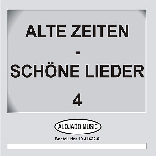 Play & Download Alte Zeiten - Schöne Lieder 4 by Various Artists | Napster