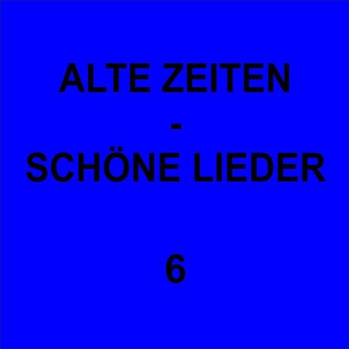 Alte Zeiten - Schöne Lieder 6 by Various Artists