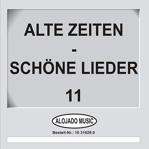 Play & Download Alte Zeiten - Schöne Lieder 11 by Various Artists | Napster