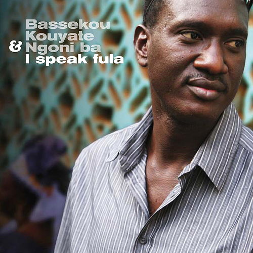 I Speak Fula by Bassekou Kouyate & Ngoni Ba