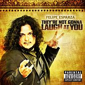 Play & Download They're Not Gonna Laugh At You by Felipe Esparza | Napster