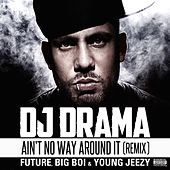 Ain't No Way Around It Remix feat. Future, Big Boi & Young Jeezy by DJ Drama