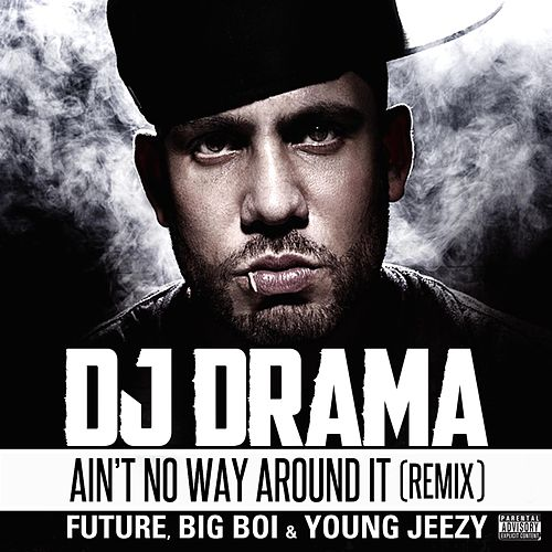 Play & Download Ain't No Way Around It Remix feat. Future, Big Boi & Young Jeezy by DJ Drama | Napster