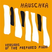 Play & Download Versions Of The Prepared Piano by Hauschka | Napster