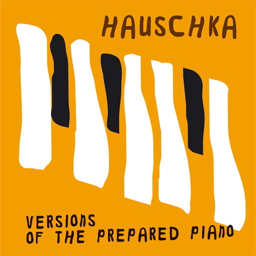 Versions Of The Prepared Piano by Hauschka
