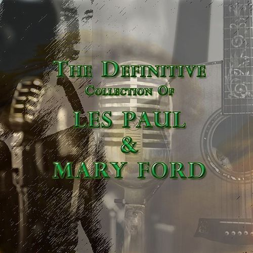 Play & Download The Definitive Collection of Les Paul & Mary Ford by Les Paul & Mary Ford | Napster