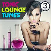 Play & Download Toxic Lounge Tunes, Vol.3 (Bar, Cafe and Erotic Luxury Chill Out Player) by Various Artists | Napster