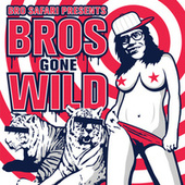 Play & Download Bros Gone Wild by Bro Safari | Napster