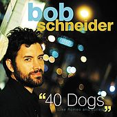 Play & Download 40 Dogs (Like Romeo and Juliet) by Bob Schneider | Napster